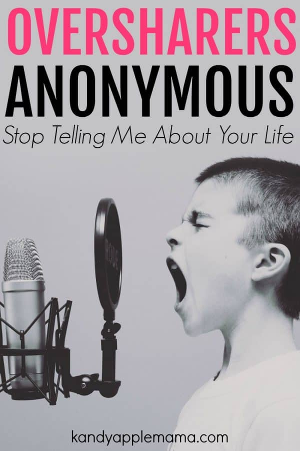 Oversharers Anonymous - Stop telling me about your life!