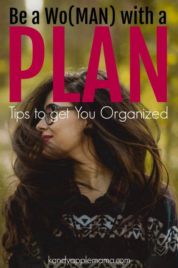 Get organized: be a woman with a plan. Plan your day!