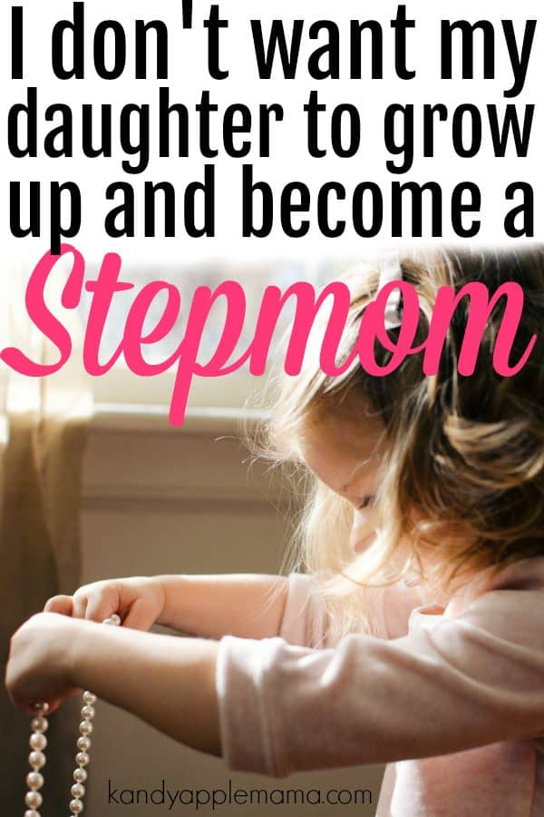 I don't want my daughter to grow up to be a stepmom.