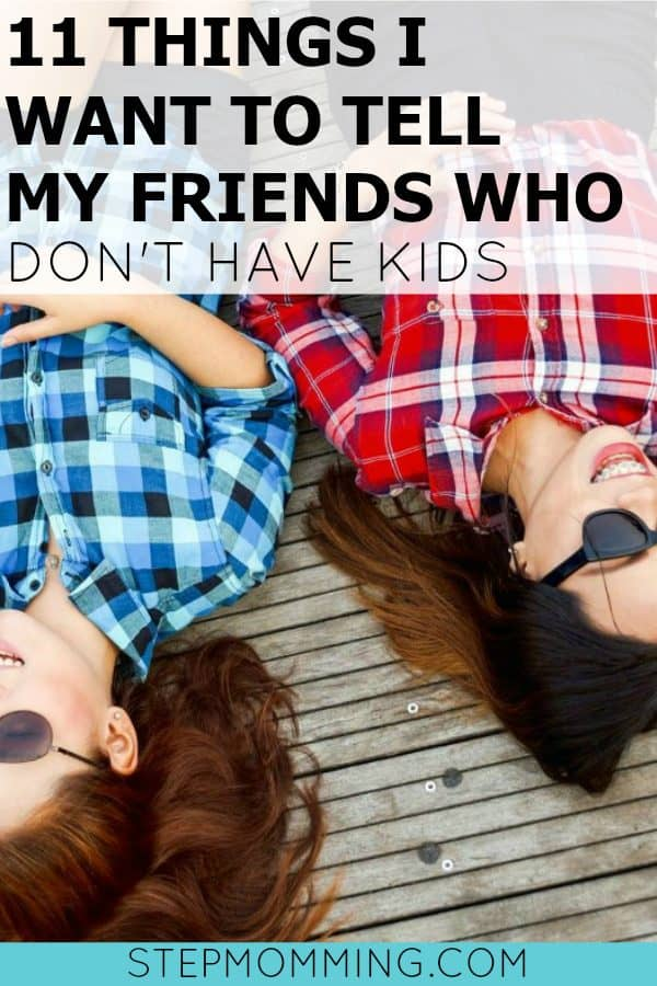11 Things I Want to Tell My Friends Who Don't Have Kids | Parents and Non-Parent Friends | How You Change When You Become a Mom | Mom Friends