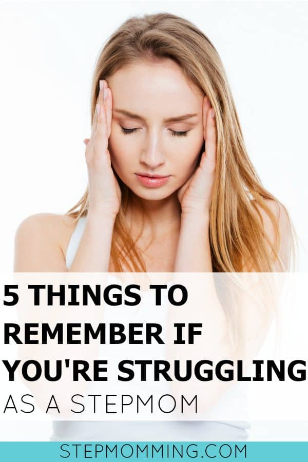 5 Things to Remember if You're Struggling as a Stepmom | Stepmom Help | How to Stepmom | Stepmom Resources | Blended Family Dynamics | Blended Family Help | Stepmum | Resources | Stepmom Blog | Stepmomming Blog | Life After Divorce with Kids | Marrying a Divorcee | Marrying a Single Dad | Stepmom Coaching | Stepparenting