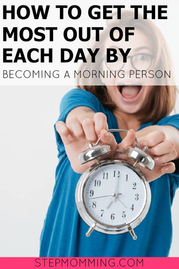 Get the Most Out of Each Day by Becoming a Morning Person | Improve Your Life by Waking up Early Even if You Aren't a Morning Person | Become a Morning Person | How to Wake Up Earlier | Mom Life Hacks | How to Increase Productivity by Waking Up Earlier | How to Get More Done in the Mornings | How to Create a Morning Routine | How to Implement a Nighttime Routine | How to Start the Day to Guarantee Productivity and Happiness