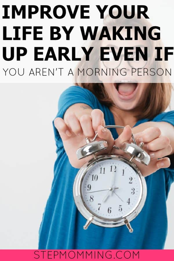 Improve Your Life by Waking up Early Even if You Aren't a Morning Person | Become a Morning Person | How to Wake Up Earlier | Mom Life Hacks | How to Increase Productivity by Waking Up Earlier | How to Get More Done in the Mornings | How to Create a Morning Routine | How to Implement a Nighttime Routine | How to Start the Day to Guarantee Productivity and Happiness