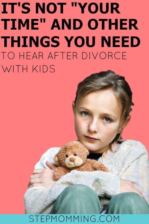 It's Not Your Time and Other Things You Need to Hear After Divorce with Kids | Life After Divorce with Kids | Divorce and Kids | Shared Parenting | Joint custody | Co-Parenting with an Ex