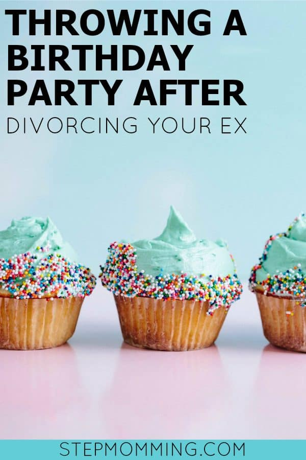 Throwing a Birthday Party After Divorcing Your Ex | Throwing a Joint Birthday Party with your Ex | Co-Parenting During Birthdays | Blended Family Birthday Parties | Throwing a Joint Birthday Party Post-Divorce | Stepmomming | Life after Divorce with Kids | Divorce and Kids