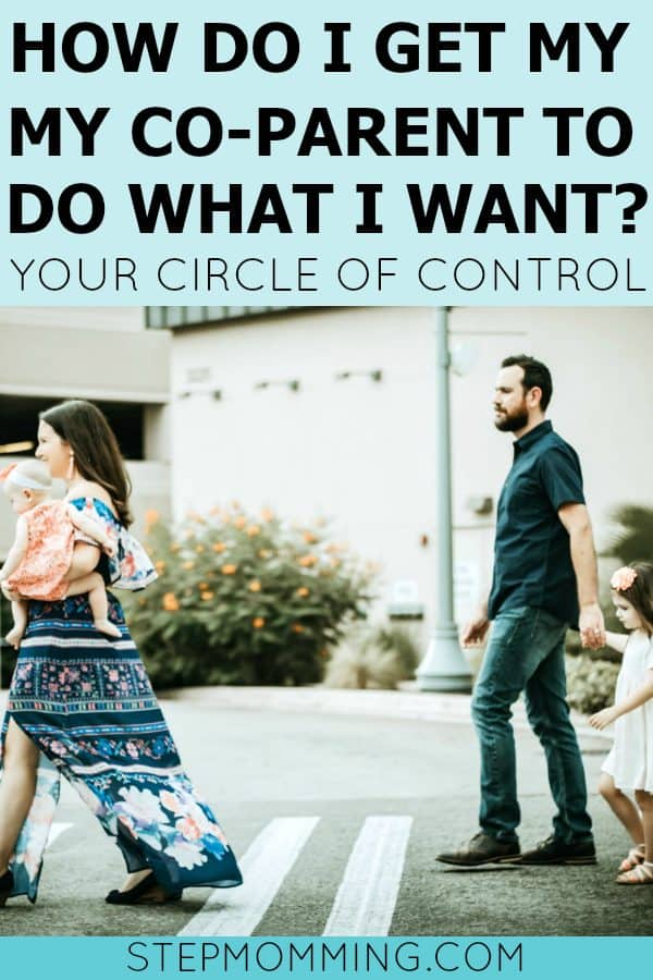 How do I get my co-parent to do what I want? Understanding your circle of control | Shared Parenting after Divorce with Kids | Blended Family Dynamics | Stepmom Help | Co-Parenting Resources | Co-Parenting Help | High-Conflict Co-Parenting | Circle of Influence | Stepmomming Blog