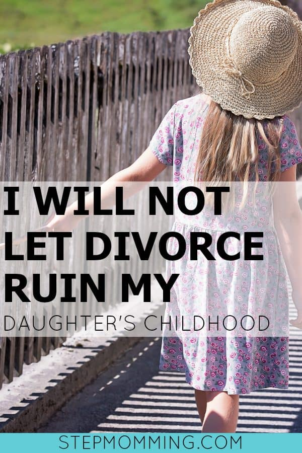Child of divorce: I'm not letting my divorce ruin my daughter's childhood. | Divorce with Children | Divorce and Children | Life after Divorce | Parenting after Divorce | Blended Family Resources | Divorced Mom Resolutions