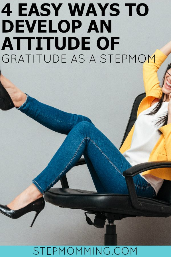 4 Easy Ways to Develop an Attitude of Gratitude as a Stepmom | Stepmom Gratitude | Stepmom Help | How to Stepmom | Stepmom Resources | Blended Family Dynamics | Blended Family Help | Stepmum | Resources | Stepmom Blog | Stepmomming Blog | Life After Divorce with Kids | Stepmom Coaching | Stepparenting