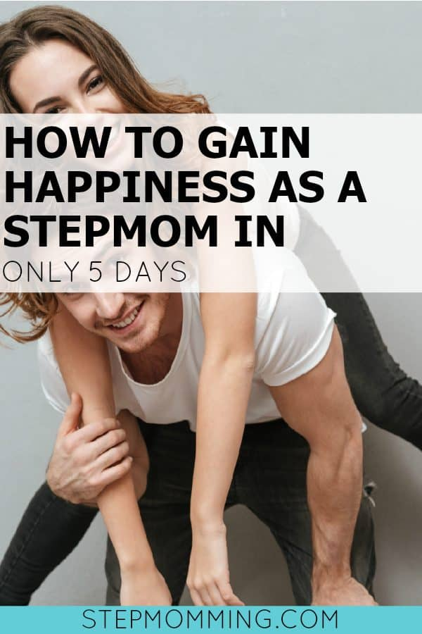 How to Gain Happiness as a Stepmom in Only 5 Days | Stepmom Help | How to Stepmom | Stepmom Resources | Blended Family Dynamics | Blended Family Help | Stepmum | Resources | Stepmom Blog | Stepmomming Blog | Life After Divorce with Kids | Stepmom Coaching | Stepparenting
