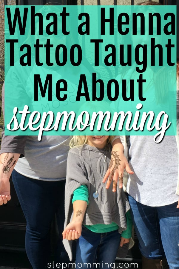 What A Henna Tattoo Taught Me About Stepmomming | Stepmom Support | Stepmom Lessons | Blended Family | Life After Divorce | Co-Parenting Moms | Divorce and Children | Stepmom Blog | Stepmum Support | Blended Family Blog | Blended Family Support | Blended Family Lessons