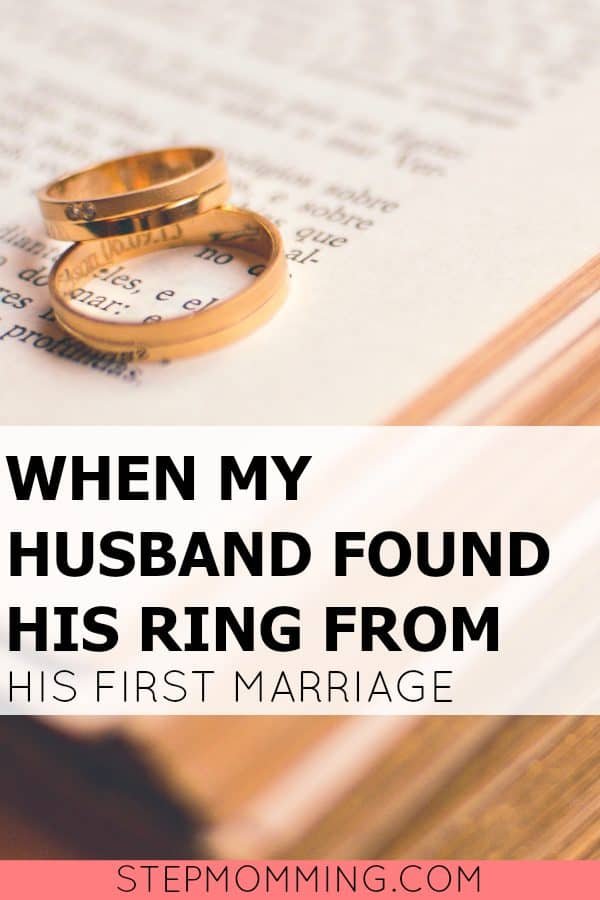 When my Husband Found his Ring from His First Marriage | Stepmom Help | How to Stepmom | Stepmom Resources | Blended Family Dynamics | Blended Family Help | Stepmum | Resources | Stepmom Blog | Stepmomming Blog | Life After Divorce with Kids | Stepmom Coaching | Stepparenting