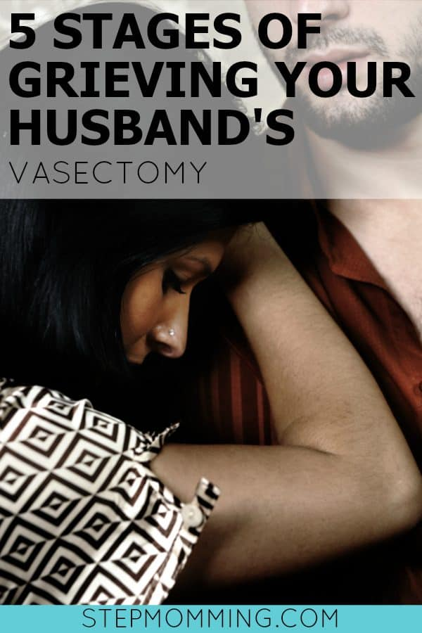 5 Stages of Grieving Your Husbands Vasectomy | Second Wife | Stepmom Help | How to Stepmom | Stepmom Resources | Blended Family Dynamics | Blended Family Help | Stepmum | Resources | Stepmom Blog | Stepmomming Blog | Life After Divorce with Kids | Stepmom Coaching | Stepparenting