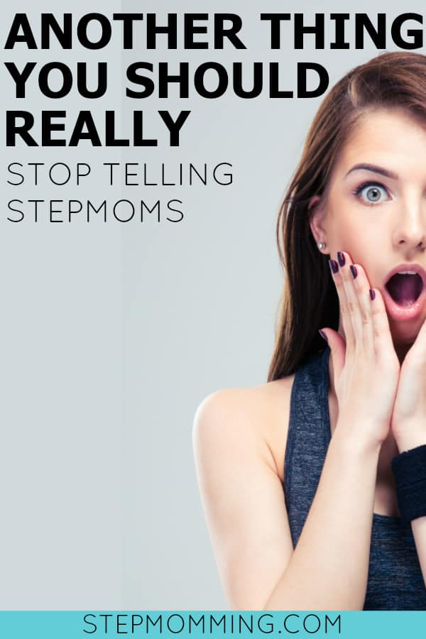 Another Thing You Should Really Stop Telling Stepmoms | Stepmom Help | How to Stepmom | Stepmom Resources | Blended Family Dynamics | Blended Family Help | Stepmum | Resources | Stepmom Blog | Stepmomming Blog | Life After Divorce with Kids | Stepmom Coaching | Stepparenting