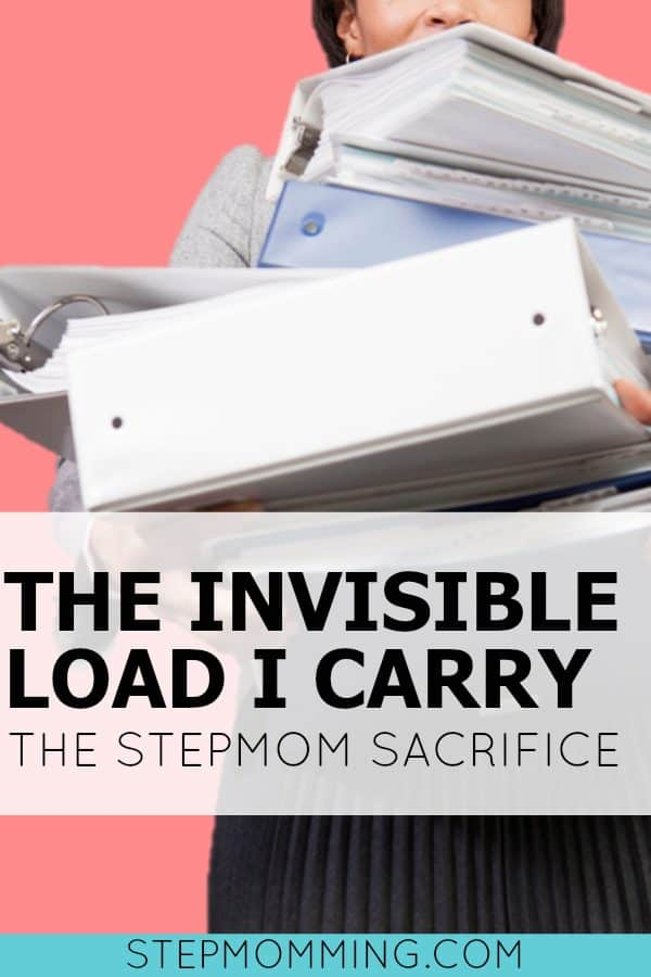 The Invisible Load I Carry The Stepmom Sacrifice | Stepmom Help | How to Stepmom | Stepmom Resources | Blended Family Dynamics | Blended Family Help | Stepmum | Resources | Stepmom Blog | Stepmomming Blog | Life After Divorce with Kids | Stepmom Coaching | Stepparenting