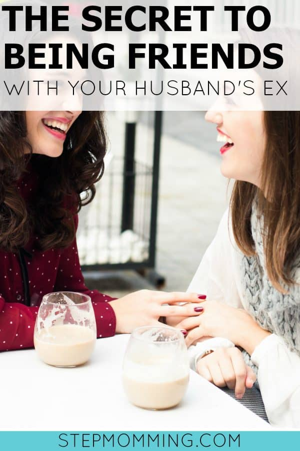 The Secret to Being Friends with your Husband's Ex | Stepmom Help | How to Stepmom | Stepmom Resources | Blended Family Dynamics | Blended Family Help | Stepmum | Resources | Stepmom Blog | Stepmomming Blog | Life After Divorce with Kids | Stepmom Coaching | Stepparenting