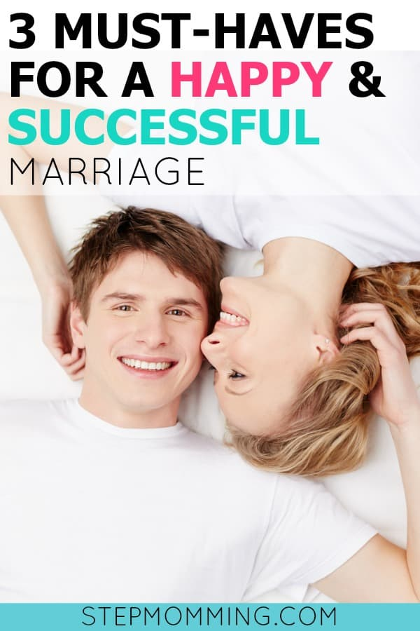 3 Must-Haves for a Happy and Successful Marriage | Marriage Tips and Tricks | How to Stay Married | How to Communicate with your Husband | Stepmom Help | How to Stepmom | Stepmom Resources | Blended Family Dynamics | Blended Family Help | Stepmum | Resources | Stepmom Blog | Stepmomming Blog | Life After Divorce with Kids | Stepmom Coaching | Stepparenting