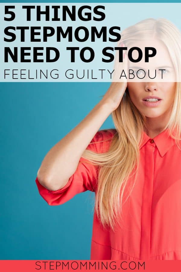 5 things Stepmoms Need to Stop Feeling Guilty About | Stepmom Help | Stepmom Support | Stepmom Advice | How to Stepmom | Stepmom Blog | Stepmomming | Stepparenting | Stepparent Support | Stepparent Shame and Stepparent Guilt