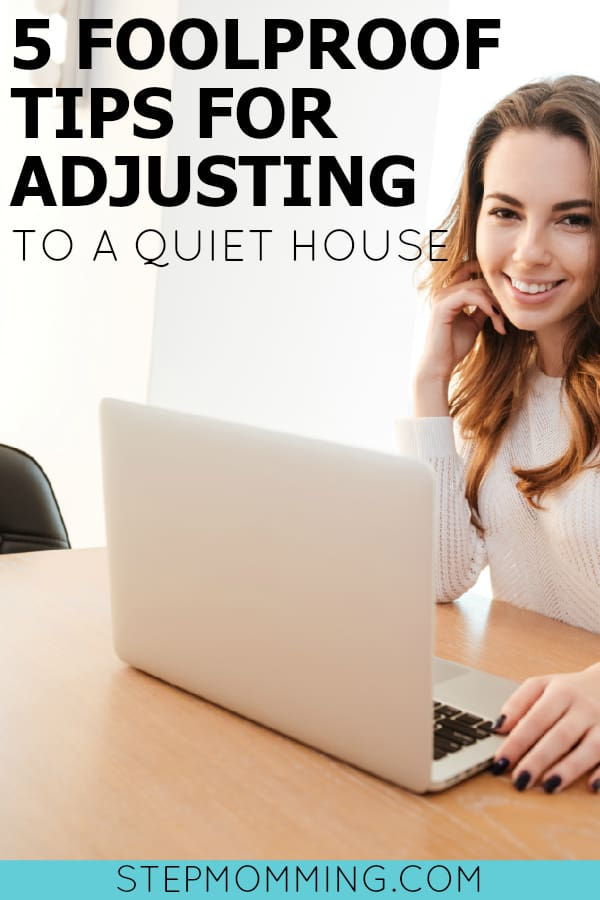 5 Foolproof Tips for Adjusting to a Quiet House as a Stepmom and Police Wife | Stepmom Help | How to Stepmom | Stepmom Resources | Blended Family Dynamics | Blended Family Help | Stepmum | Resources | Stepmom Blog | Stepmomming Blog | Life After Divorce with Kids | Stepmom Coaching | Stepparenting