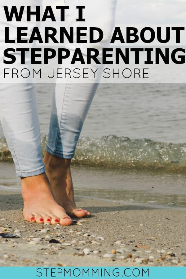 What I Learned About Stepparenting From Jersey Shore | Stepmomming Blog | Stepmom Resources | Stepmom Support | Stepmom Help | Stepmom Blog | Blended Family Support | My Stepmom Story | Blended Family Blog and Resources