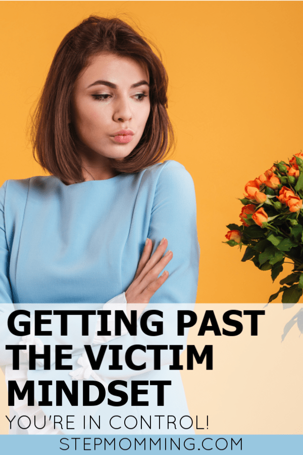 You are not a victim of your circumstances. You are a product of your responses. Here's what you can do to take back control of the circumstances and move past the victim mindset. #stepmom #stepmomlife #stepmomming