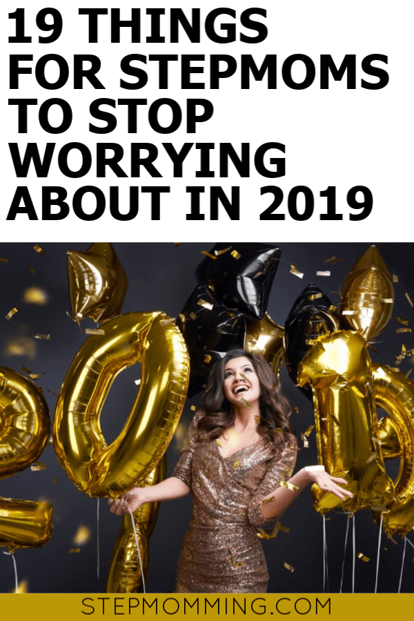 19 Things to Stop Worrying about in 2019 Stepmama! You deserve peace and happiness in the new year, despite your stepmom issues and blended family stressors! #stepmomming #stepmomhelp #blendedfamily #lifeafterdivorce