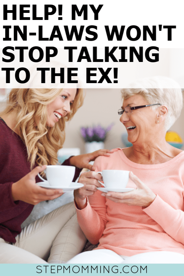 Help! My in-laws won't stop talking to his ex! Here's how to handle in-laws in a blended family, stepmom! #stepmomming #blendedfamily #inlaws